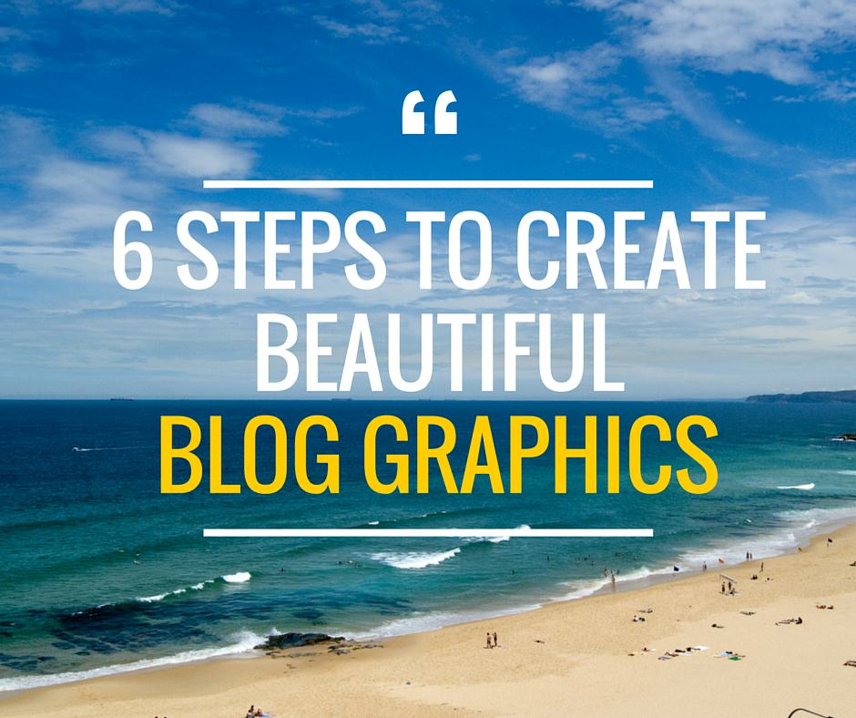 6 steps to create beautiful blog graphics