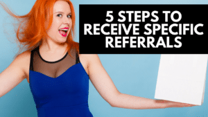 5 steps to receive specific referrals