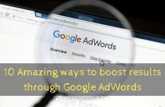 10 Amazing ways to boost results through Google AdWords