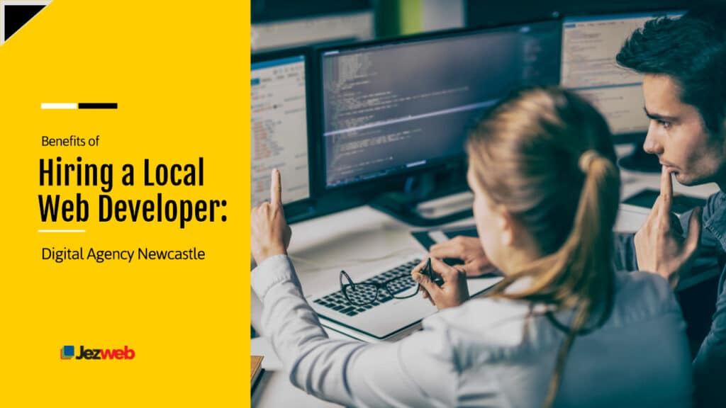 Benefits Of Hiring A Local Web Developer: Digital Agency Newcastle
