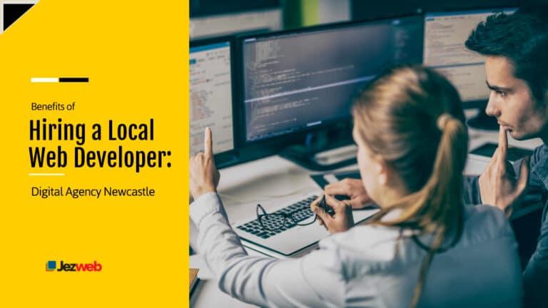 Benefits Of Hiring A Local Web Developer: Digital Agency Newcastle