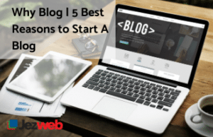 Why Blog | 5 Best Reasons to Start A Blog