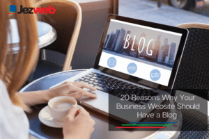 20 Reasons Your Business Website Needs a Blog