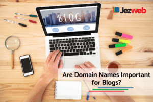 Are Domain Names Important for Blogs?