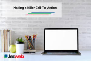 Making a Killer Call-To-Action
