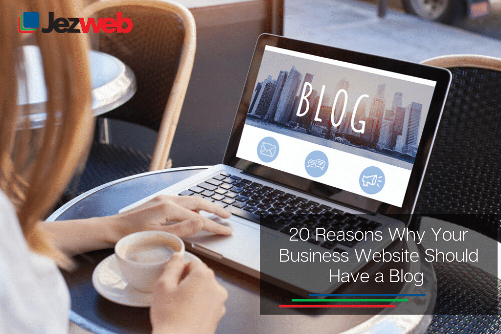 20 Reasons Your Business Website Needs a Blog -