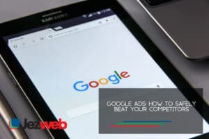 Google Ads How to safely beat your competitors