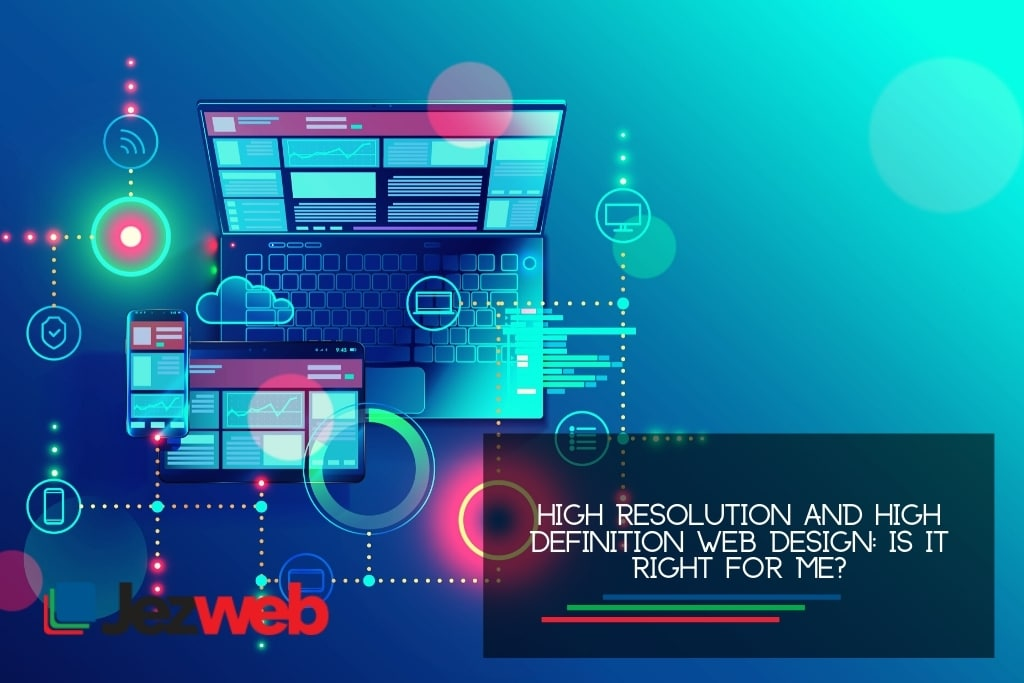 High Resolution and High Definition Web Design Is it right for me