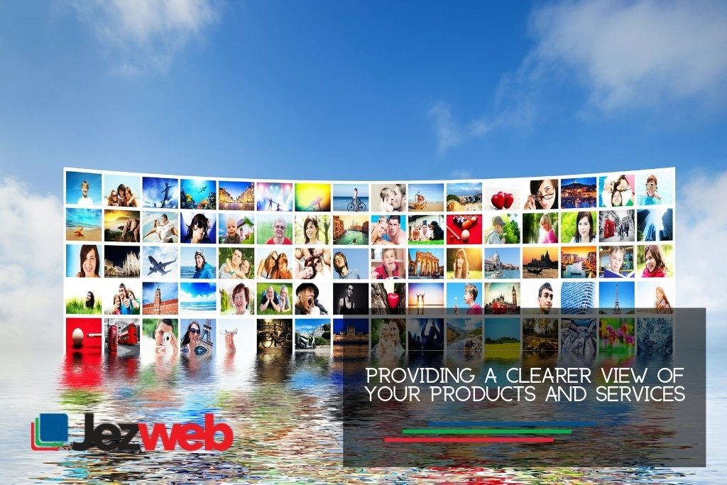 Providing a clearer view of your products and services