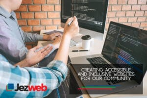 Creating Accessible and Inclusive Websites For Our Community