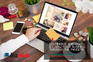 Ecommerce and COVID-19- Grow Your Business Through The Pandemic